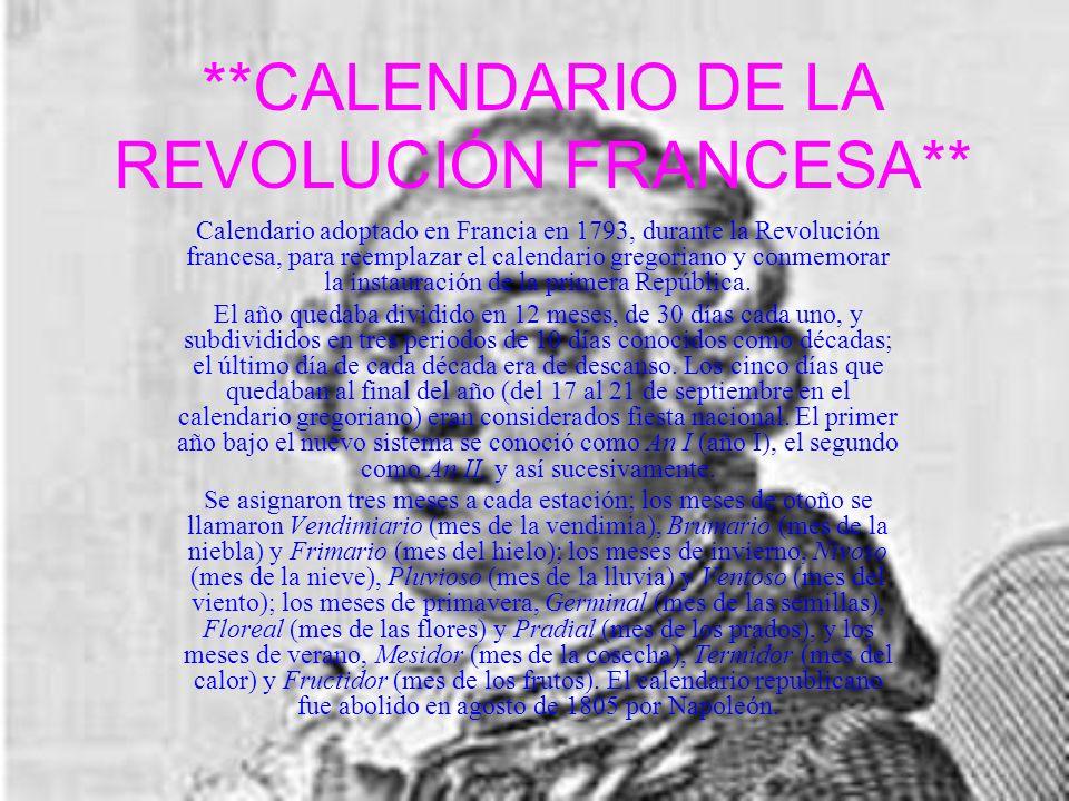 **CALENDARIO DE LA REVOLUCIÓN FRANCESA** Calendario adoptado en Francia en 1793, durante la Revolución francesa, para reemplazar el calendario gregori