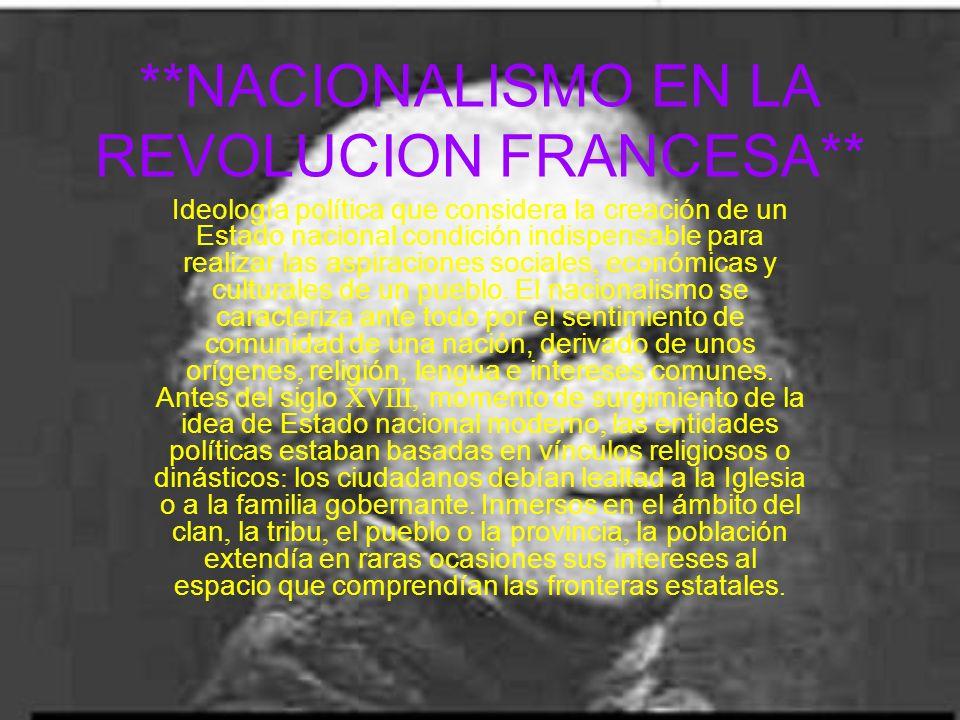 **NACIONALISMO EN LA REVOLUCION FRANCESA** Ideología política que considera la creación de un Estado nacional condición indispensable para realizar la