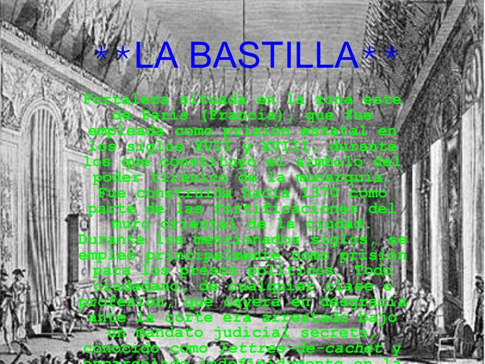**LA BASTILLA** Fortaleza situada en la zona este de París (Francia), que fue empleada como prisión estatal en los siglos XVII y XVIII, durante los qu