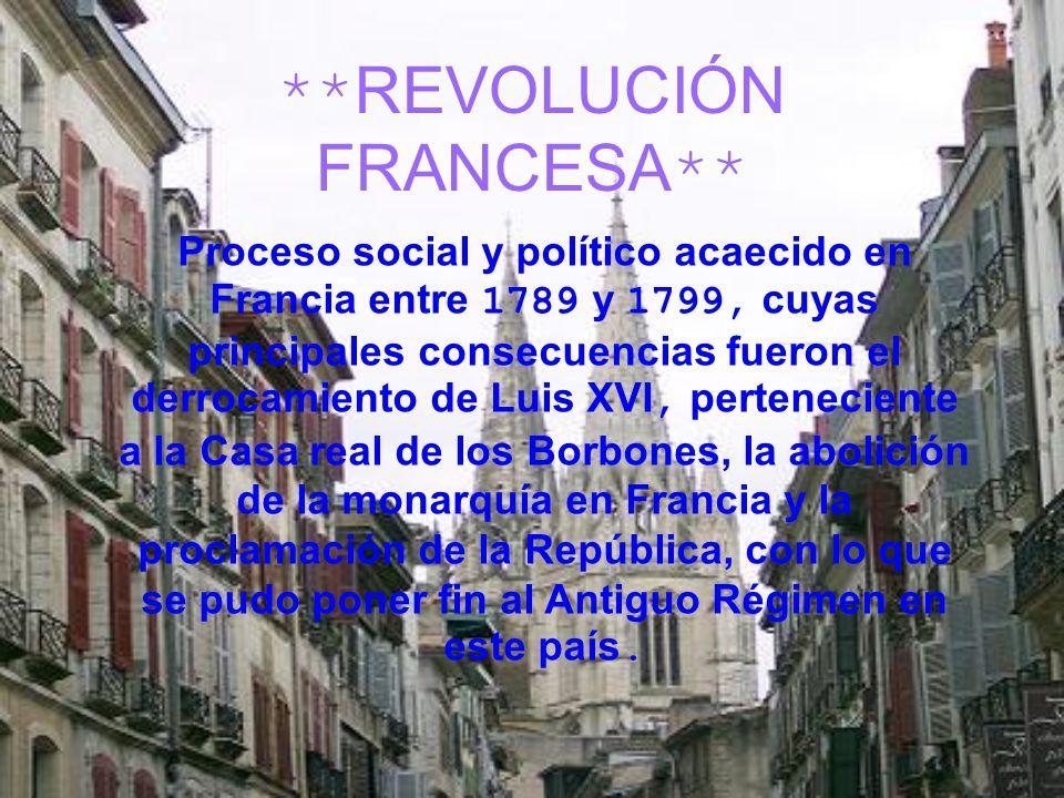 **REVOLUCIÓN FRANCESA** Proceso social y político acaecido en Francia entre 1789 y 1799, cuyas principales consecuencias fueron el derrocamiento de Lu