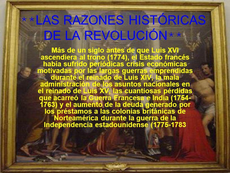 **LAS RAZONES HISTÓRICAS DE LA REVOLUCIÓN** Más de un siglo antes de que Luis XVI ascendiera al trono (1774), el Estado francés había sufrido periódic