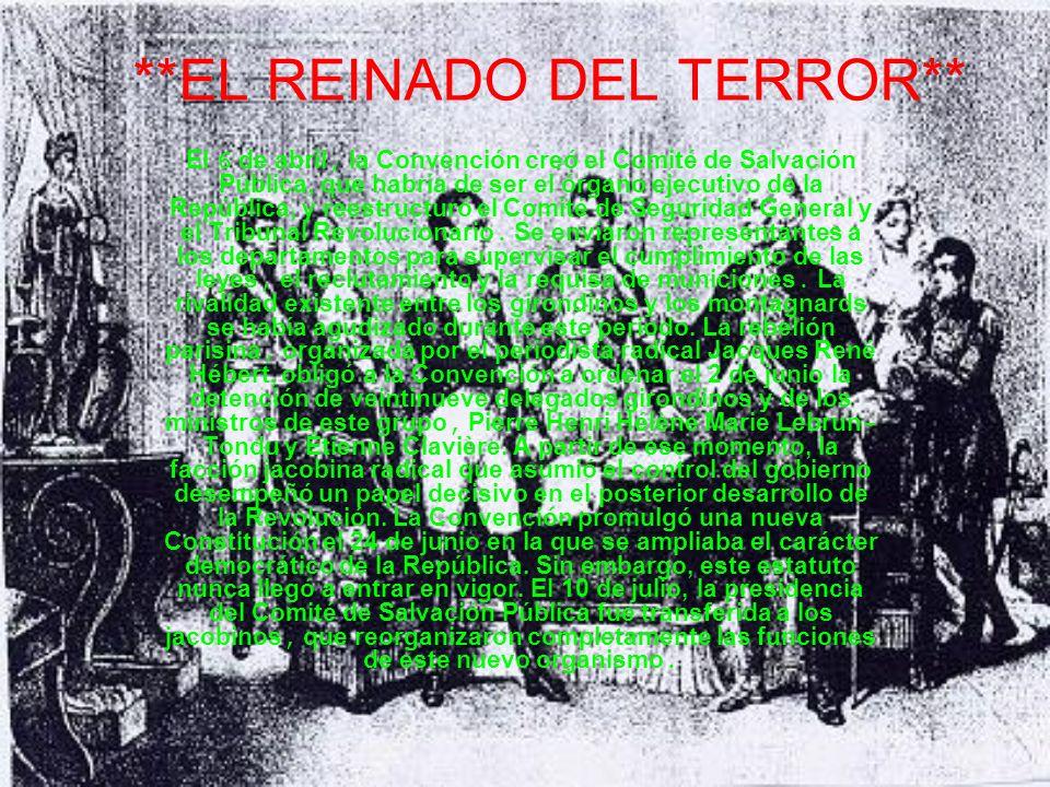 ** EL REINADO DEL TERROR** El 6 de abril, la Convención creó el Comité de Salvación Pública, que habría de ser el órgano ejecutivo de la República, y