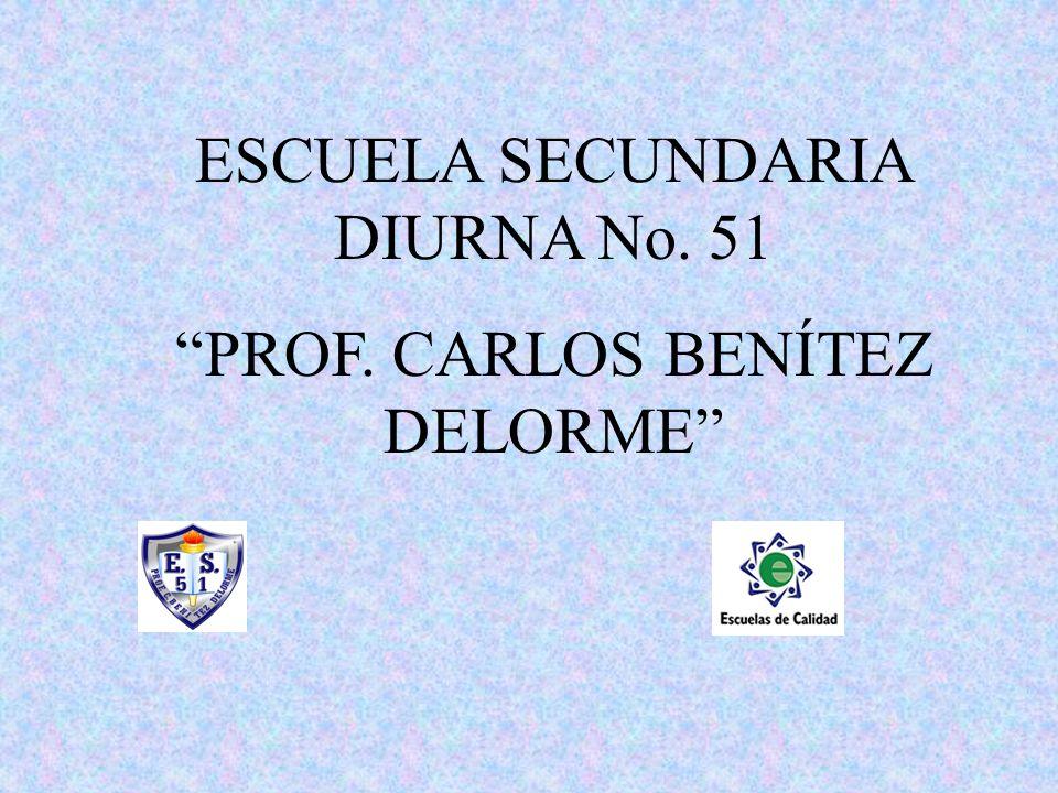 ESCUELA SECUNDARIA DIURNA No. 51 PROF. CARLOS BENÍTEZ DELORME