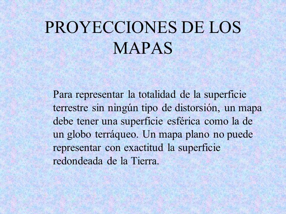PROYECCIONES DE LOS MAPAS Para representar la totalidad de la superficie terrestre sin ningún tipo de distorsión, un mapa debe tener una superficie es