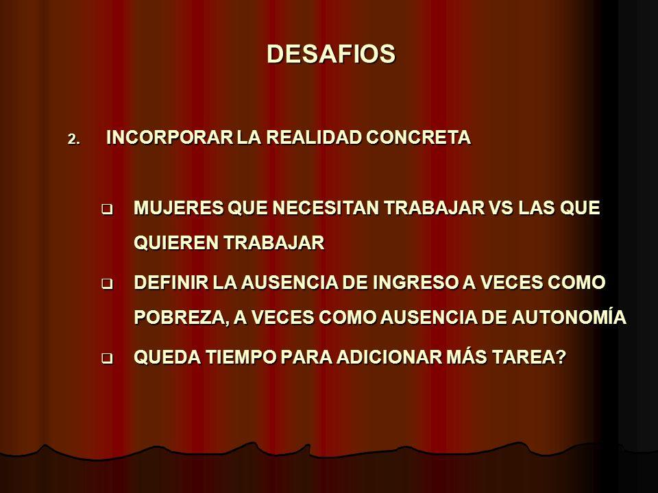 DESAFIOS 1. SUPERAR LAS GENERALIZACIONES NO HAY PROGRAMAS CATCH-ALL INEQUALITIES HAY DESIGUALDADES INTERGÉNERO (HOMBRE/MUJER) HAY DESIGUALDADES INTERG