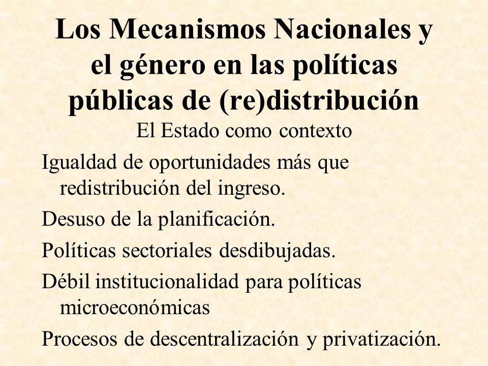 Los Mecanismos Nacionales y el género en las políticas públicas de (re)distribución El Estado como contexto Igualdad de oportunidades más que redistri