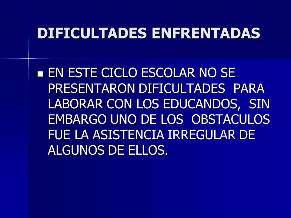 DIFICULTADES ENFRENTADAS EN ESTE CICLO ESCOLAR NO SE PRESENTARON DIFICULTADES PARA LABORAR CON LOS EDUCANDOS, SIN EMBARGO UNO DE LOS OBSTACULOS FUE LA