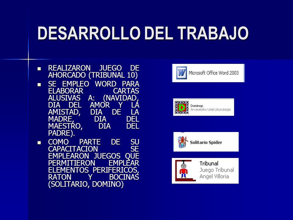 DESARROLLO DEL TRABAJO REALIZARON JUEGO DE AHORCADO (TRIBUNAL 10) REALIZARON JUEGO DE AHORCADO (TRIBUNAL 10) SE EMPLEO WORD PARA ELABORAR CARTAS ALUSI