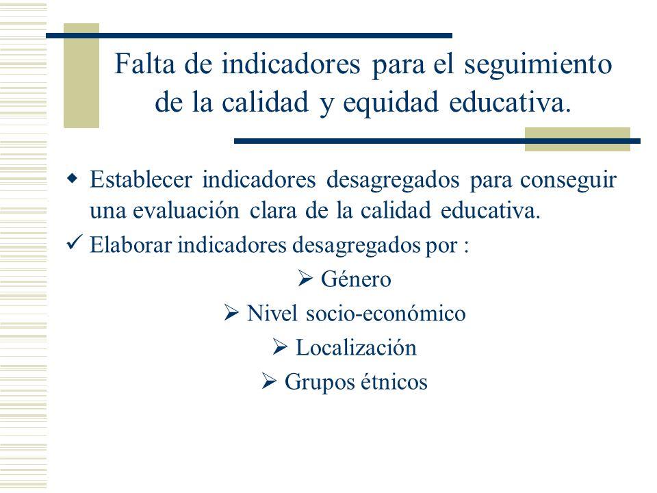 Falta de indicadores para el seguimiento de la calidad y equidad educativa. Establecer indicadores desagregados para conseguir una evaluación clara de