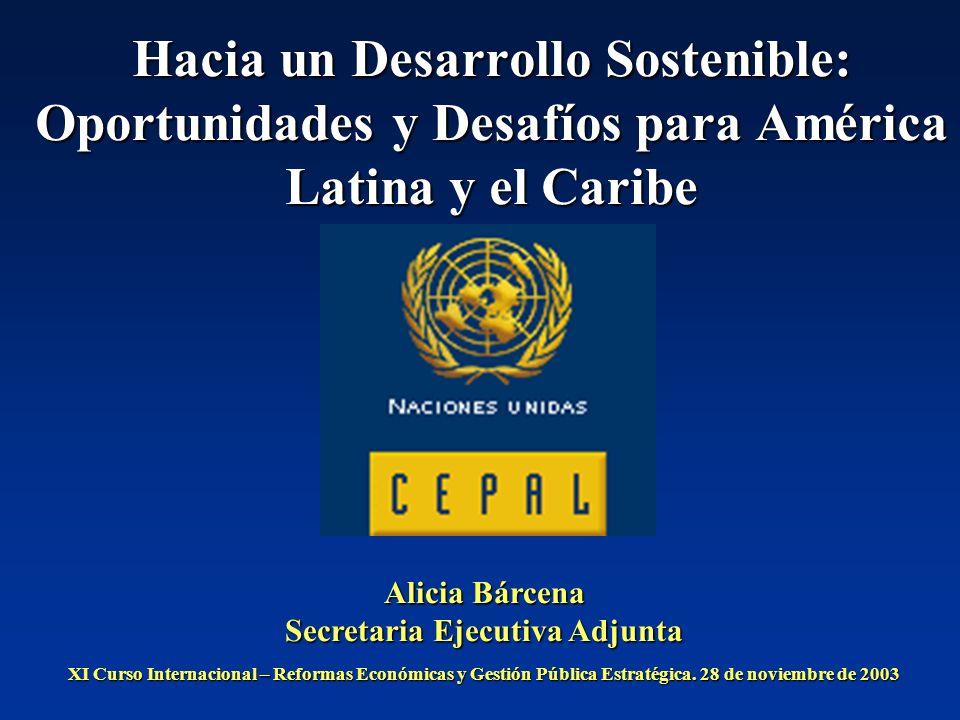 Hacia un Desarrollo Sostenible: Oportunidades y Desafíos para América Latina y el Caribe Alicia Bárcena Secretaria Ejecutiva Adjunta XI Curso Internac