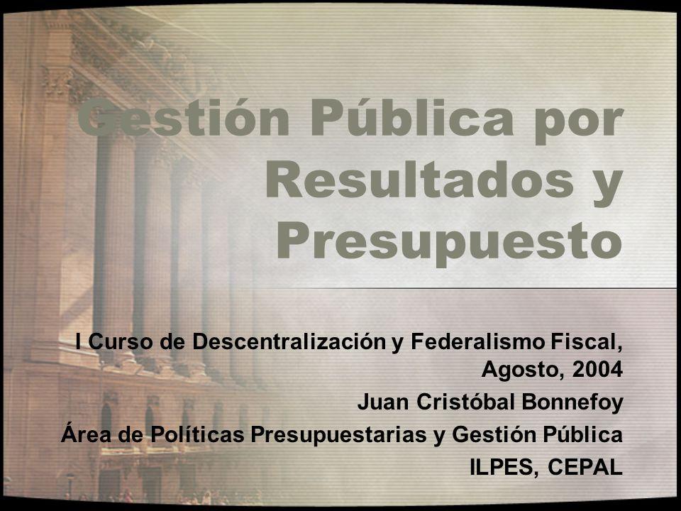Gestión Pública por Resultados y Presupuesto I Curso de Descentralización y Federalismo Fiscal, Agosto, 2004 Juan Cristóbal Bonnefoy Área de Políticas