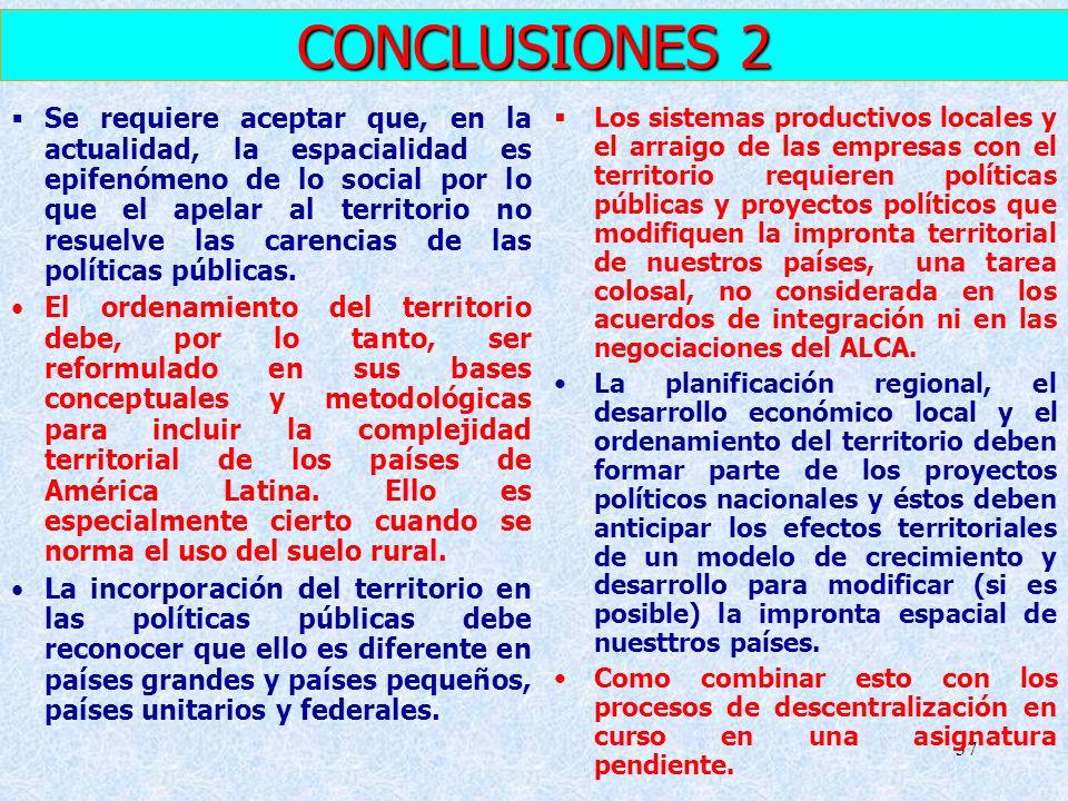 37 CONCLUSIONES 2 Se requiere aceptar que, en la actualidad, la espacialidad es epifenómeno de lo social por lo que el apelar al territorio no resuelv