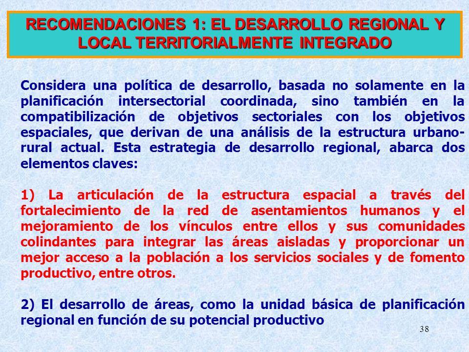 38 RECOMENDACIONES 1: EL DESARROLLO REGIONAL Y LOCAL TERRITORIALMENTE INTEGRADO Considera una política de desarrollo, basada no solamente en la planif