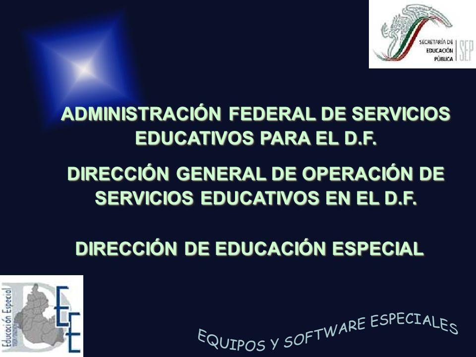 DIRECCIÓN DE EDUCACIÓN ESPECIAL ADMINISTRACIÓN FEDERAL DE SERVICIOS EDUCATIVOS PARA EL D.F. DIRECCIÓN GENERAL DE OPERACIÓN DE SERVICIOS EDUCATIVOS EN