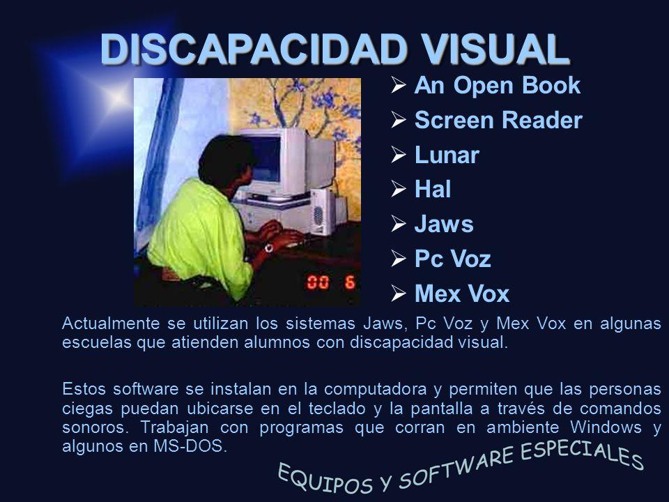DISCAPACIDAD VISUAL An Open Book Screen Reader Lunar Hal Jaws Pc Voz Mex Vox Actualmente se utilizan los sistemas Jaws, Pc Voz y Mex Vox en algunas es
