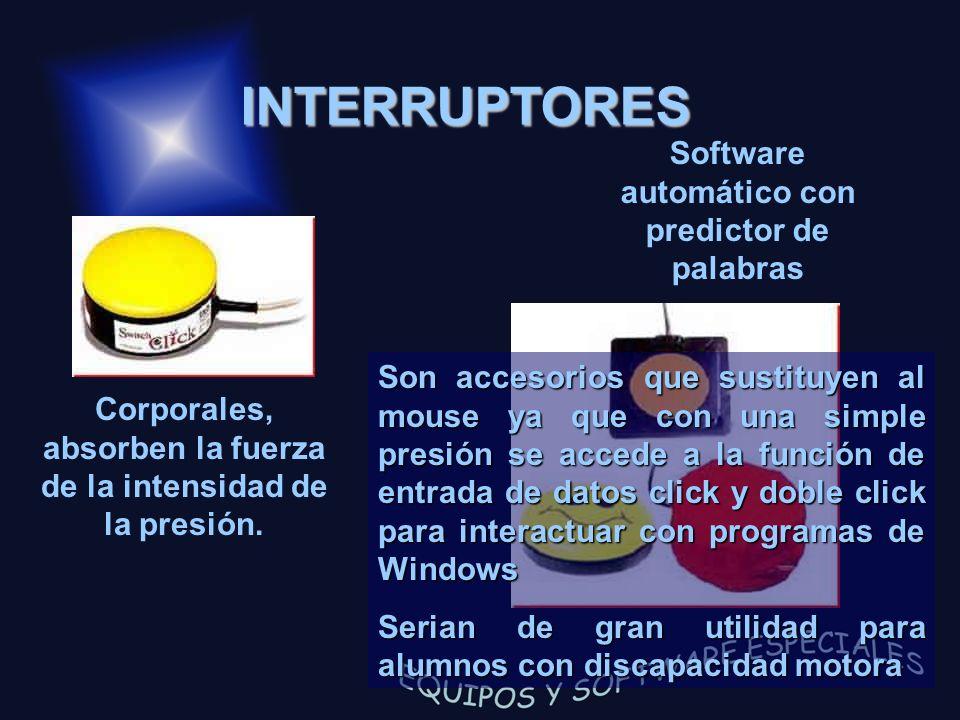 INTERRUPTORES Corporales, absorben la fuerza de la intensidad de la presión. Software automático con predictor de palabras Son accesorios que sustituy