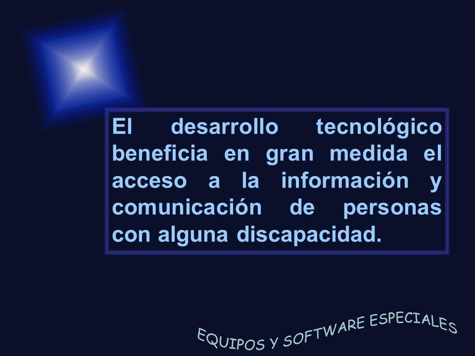 El desarrollo tecnológico beneficia en gran medida el acceso a la información y comunicación de personas con alguna discapacidad.