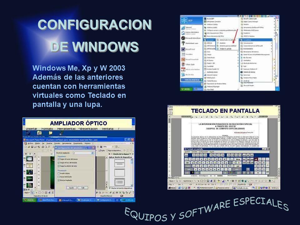 CONFIGURACION DE WINDOWS Windows Me, Xp y W 2003 Además de las anteriores cuentan con herramientas virtuales como Teclado en pantalla y una lupa.