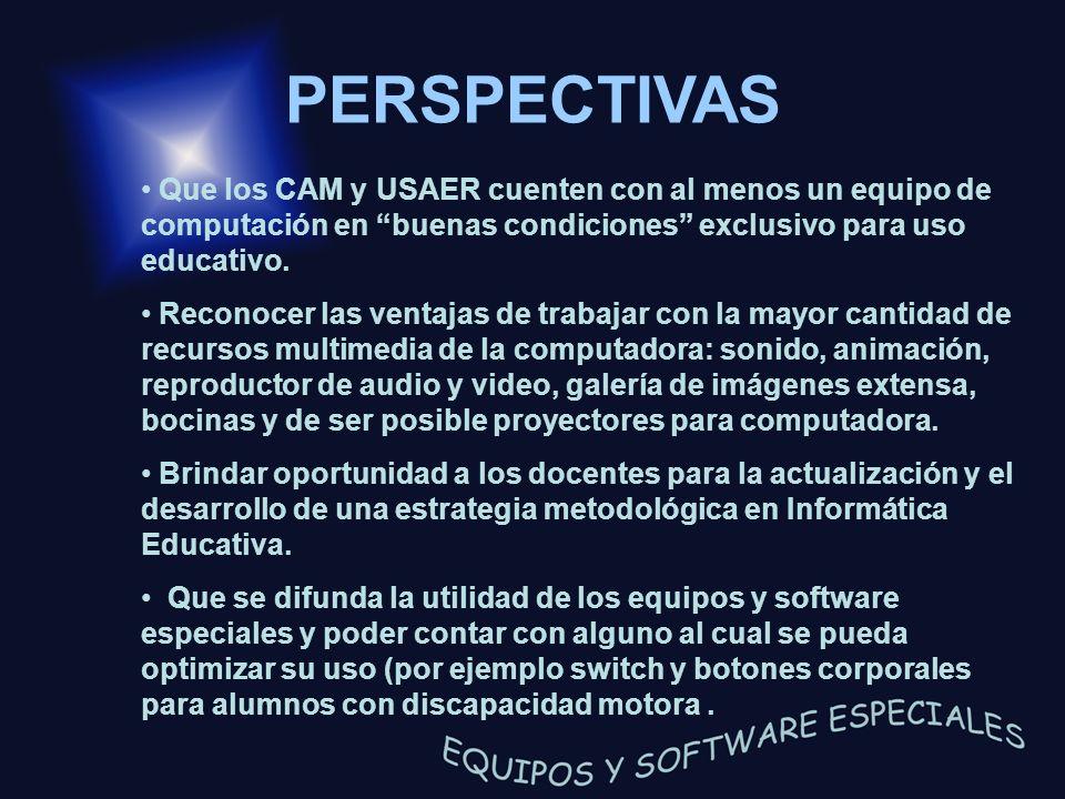 PERSPECTIVAS Que los CAM y USAER cuenten con al menos un equipo de computación en buenas condiciones exclusivo para uso educativo. Reconocer las venta