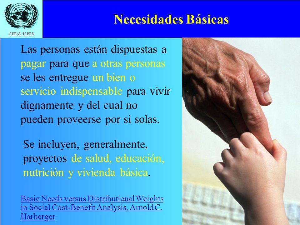 CEPAL/ILPES Necesidades Básicas Las personas están dispuestas a pagar para que a otras personas se les entregue un bien o servicio indispensable para
