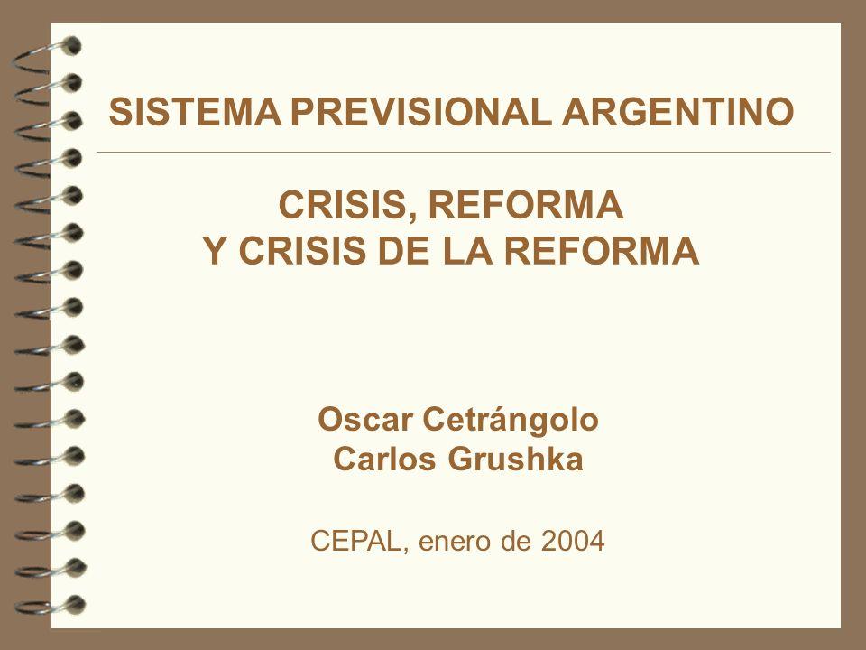 SISTEMA PREVISIONAL ARGENTINO CRISIS, REFORMA Y CRISIS DE LA REFORMA Oscar Cetrángolo Carlos Grushka CEPAL, enero de 2004