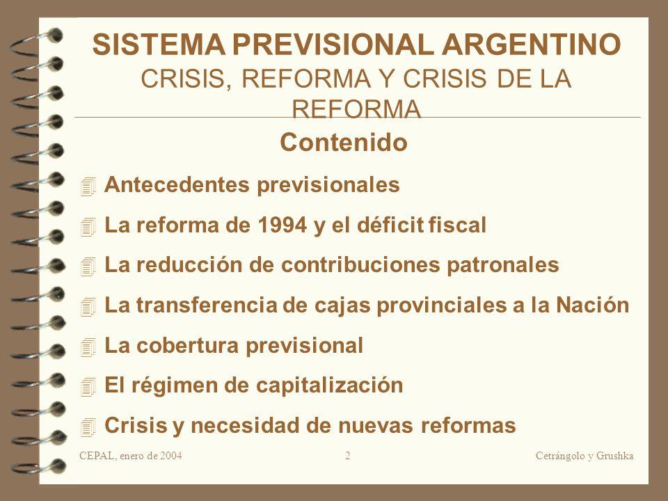Cetrángolo y Grushka2 SISTEMA PREVISIONAL ARGENTINO CRISIS, REFORMA Y CRISIS DE LA REFORMA Antecedentes previsionales La reforma de 1994 y el déficit