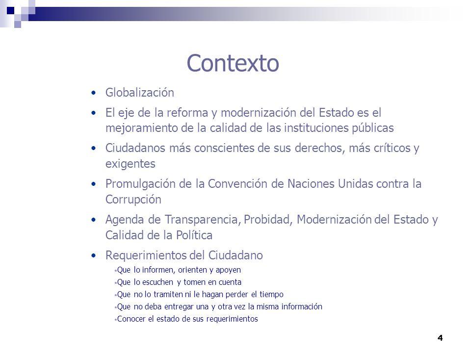 4 Contexto Globalización El eje de la reforma y modernización del Estado es el mejoramiento de la calidad de las instituciones públicas Ciudadanos más
