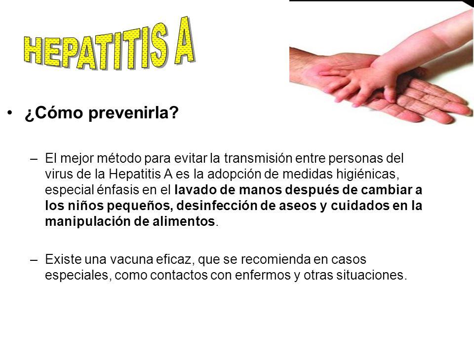 ¿Cómo prevenirla? –El mejor método para evitar la transmisión entre personas del virus de la Hepatitis A es la adopción de medidas higiénicas, especia
