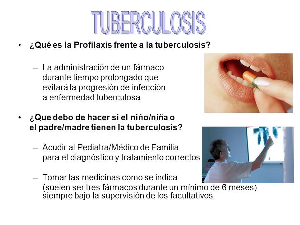 ¿Qué es la Profilaxis frente a la tuberculosis? –La administración de un fármaco durante tiempo prolongado que evitará la progresión de infección a en
