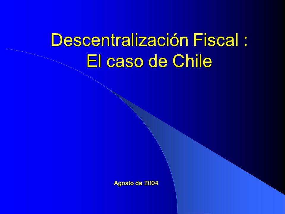 Descentralización Fiscal : El caso de Chile Agosto de 2004
