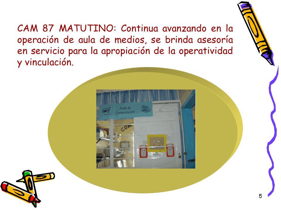 5 CAM 87 MATUTINO: Continua avanzando en la operación de aula de medios, se brinda asesoría en servicio para la apropiación de la operatividad y vinculación.