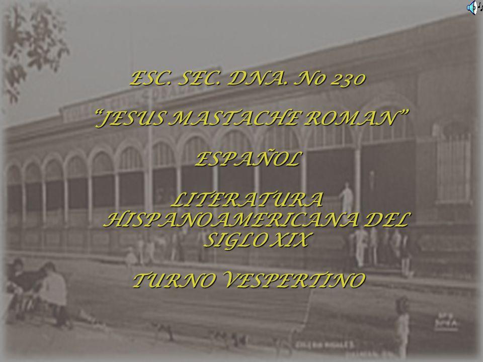 ESC. SEC. DNA. No 230 JESUS MASTACHE ROMAN ESPAÑOL LITERATURA HISPANOAMERICANA DEL SIGLO XIX TURNO VESPERTINO