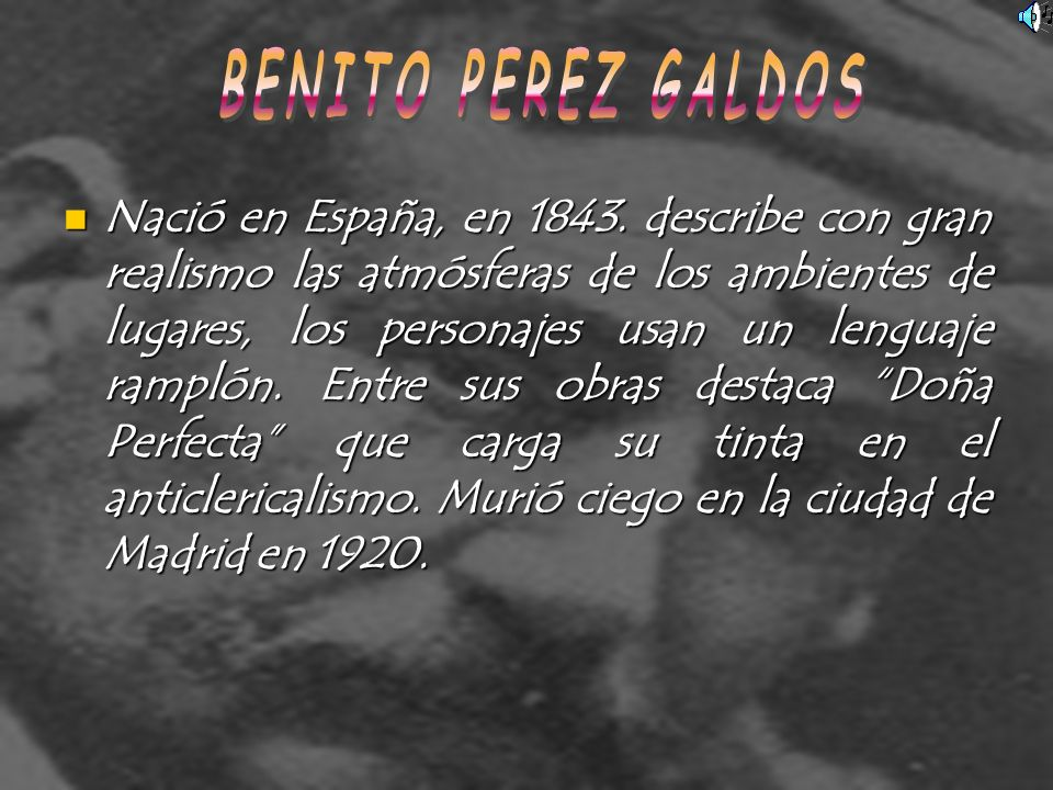 Nació en España, en 1843. describe con gran realismo las atmósferas de los ambientes de lugares, los personajes usan un lenguaje ramplón. Entre sus ob