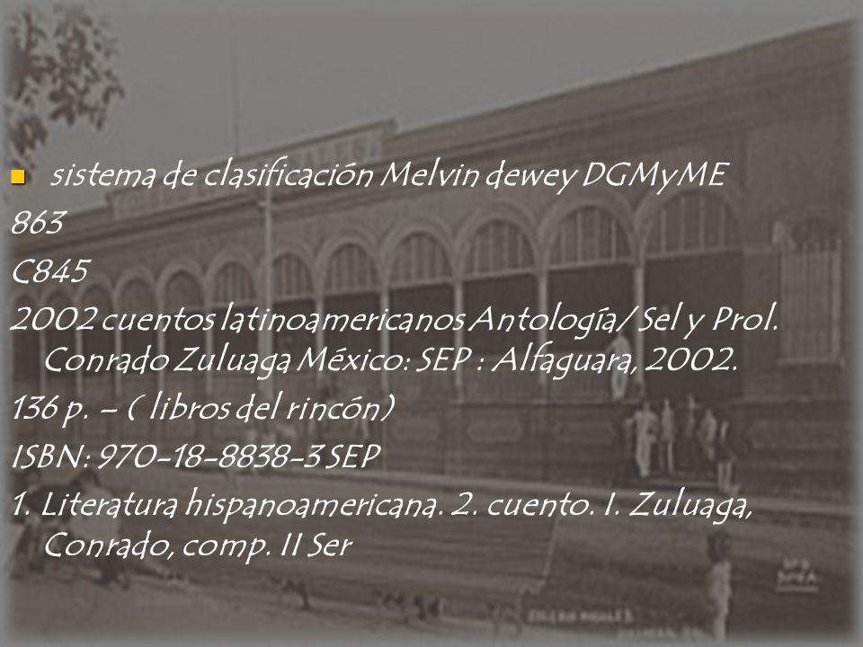 sistema de clasificación Melvin dewey DGMyME 863 C845 2002 cuentos latinoamericanos Antología/ Sel y Prol. Conrado Zuluaga México: SEP : Alfaguara, 20
