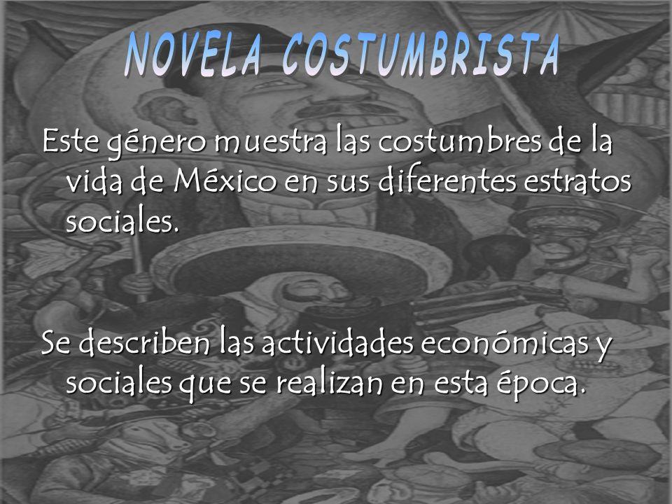 Este género muestra las costumbres de la vida de México en sus diferentes estratos sociales. Se describen las actividades económicas y sociales que se