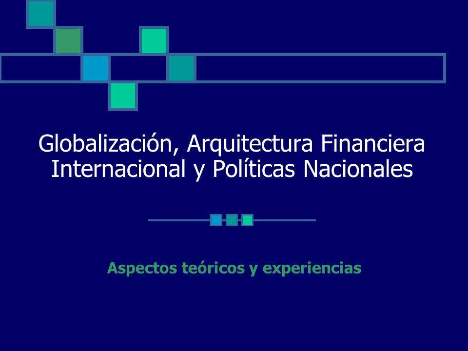 Globalización, Arquitectura Financiera Internacional y Políticas Nacionales Aspectos teóricos y experiencias