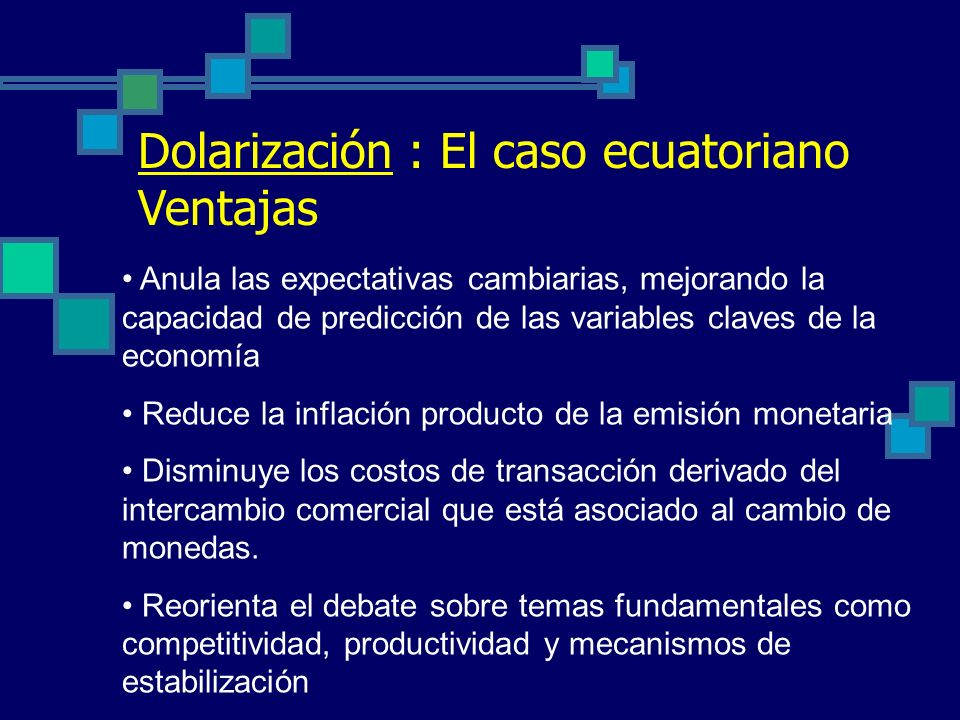 Dolarización : El caso ecuatoriano Antecedentes Necesidad ancla inflacionaria (devaluaciones insostenibles) Tasas de interés muy elevadas Dolarización