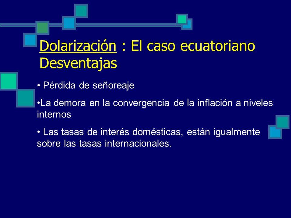 Dolarización : El caso ecuatoriano Ventajas Anula las expectativas cambiarias, mejorando la capacidad de predicción de las variables claves de la econ