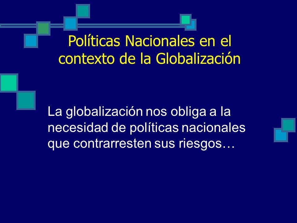 Políticas Nacionales en el contexto de la Globalización La globalización nos obliga a la necesidad de políticas nacionales que contrarresten sus riesgos…