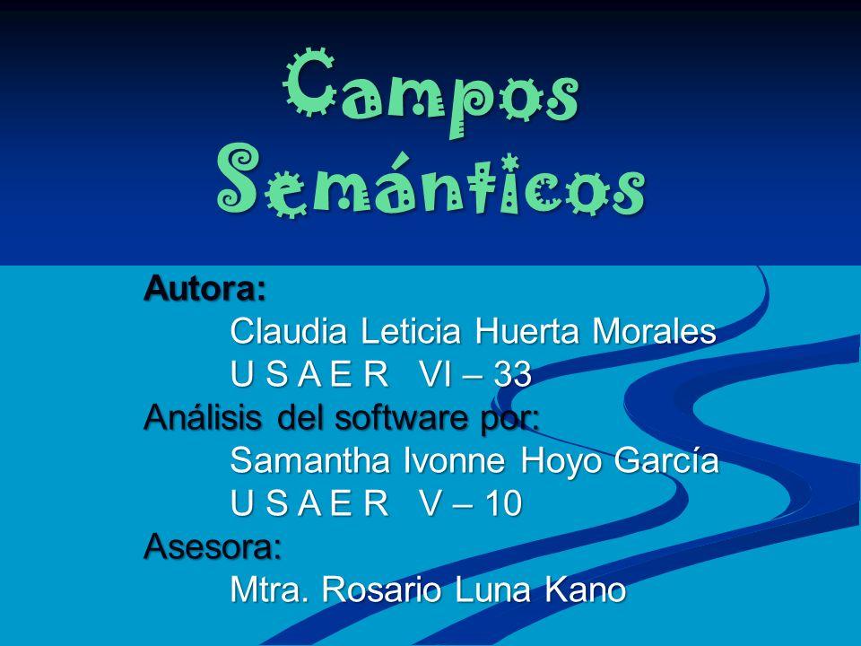 Campos Semánticos Autora: Claudia Leticia Huerta Morales U S A E R VI – 33 Análisis del software por: Samantha Ivonne Hoyo García U S A E R V – 10 Asesora: Mtra.