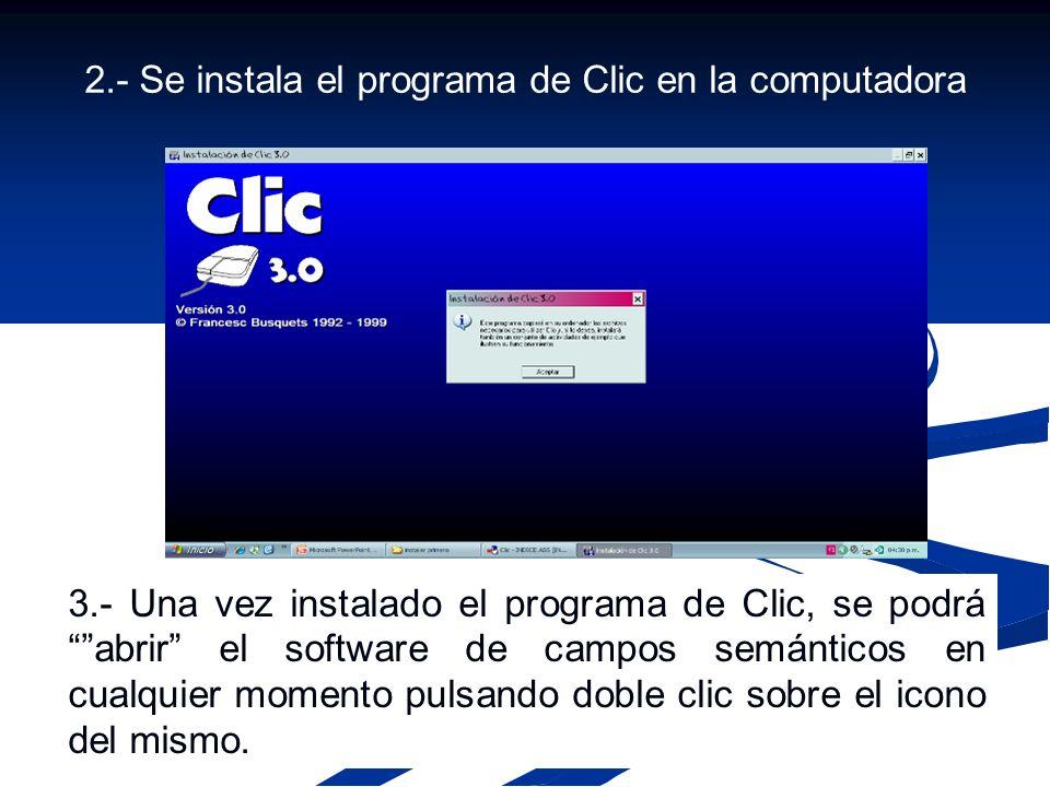 2.- Se instala el programa de Clic en la computadora 3.- Una vez instalado el programa de Clic, se podrá abrir el software de campos semánticos en cualquier momento pulsando doble clic sobre el icono del mismo.