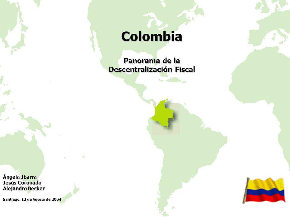 Panorama de la Descentralización Fiscal Colombia Ángela Ibarra Jesús Coronado Alejandro Becker Santiago, 12 de Agosto de 2004
