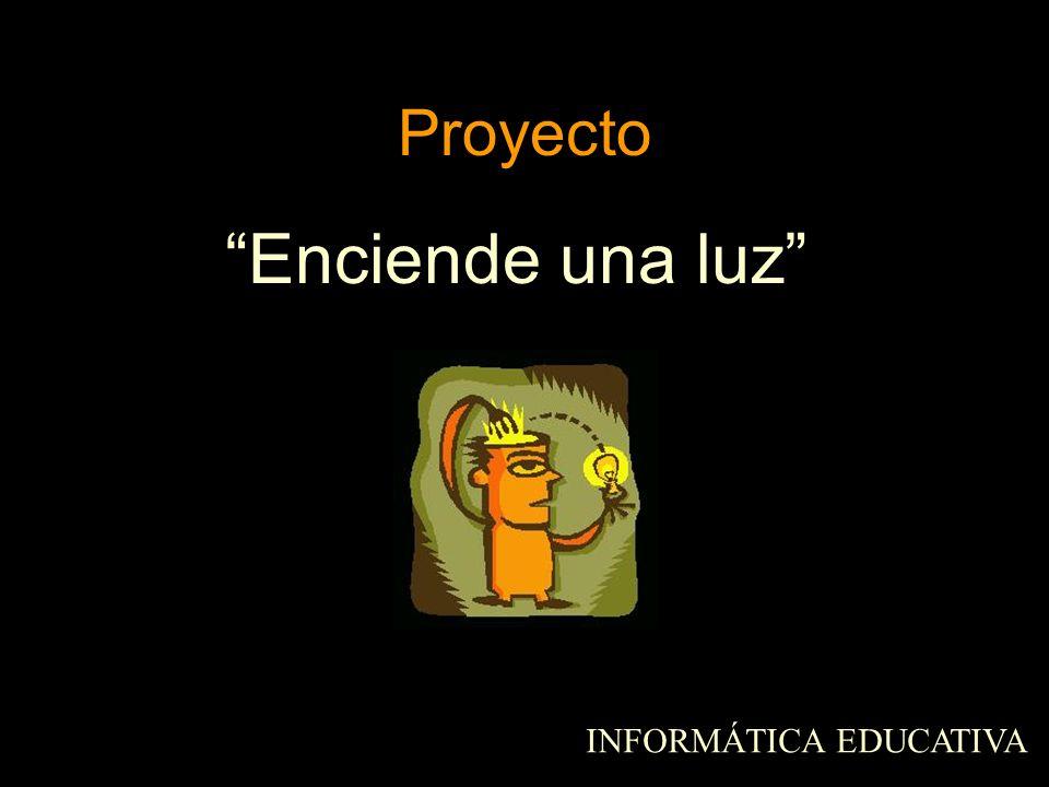 Proyecto Enciende una luz INFORMÁTICA EDUCATIVA