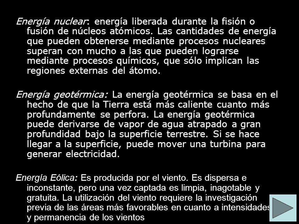 Energía nuclear: energía liberada durante la fisión o fusión de núcleos atómicos. Las cantidades de energía que pueden obtenerse mediante procesos nuc