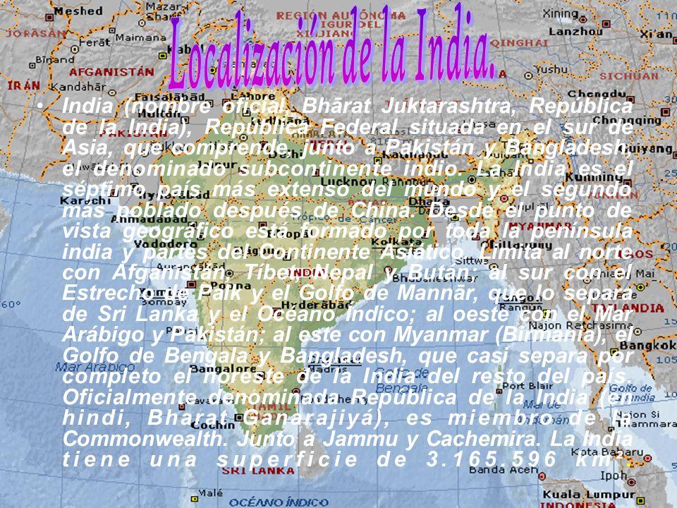 India (nombre oficial, Bhārat Juktarashtra, República de la India), República Federal situada en el sur de Asia, que comprende, junto a Pakistán y Ban