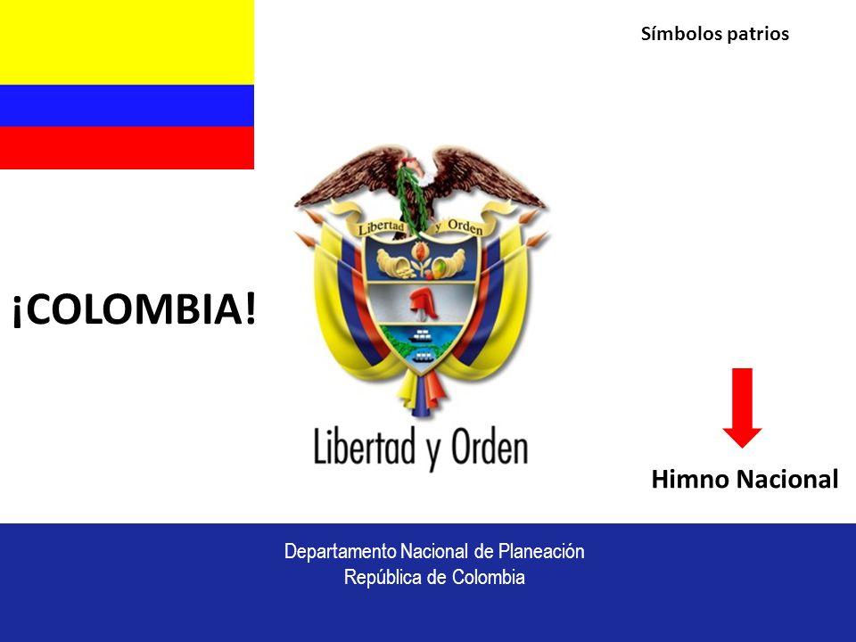 Departamento Nacional de Planeación República de Colombia Himno Nacional Símbolos patrios ¡COLOMBIA!