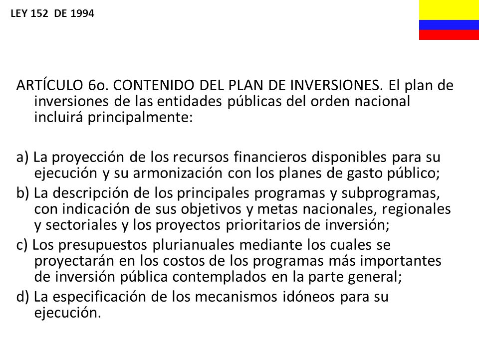 ARTÍCULO 6o. CONTENIDO DEL PLAN DE INVERSIONES. El plan de inversiones de las entidades públicas del orden nacional incluirá principalmente: a) La pro