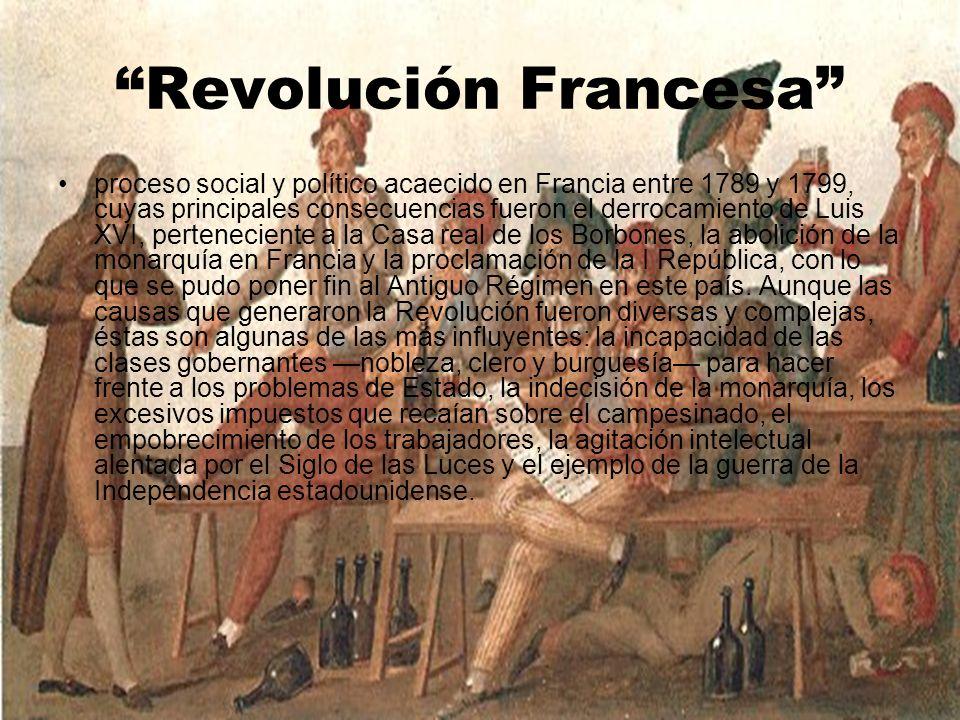 Revolución Francesa proceso social y político acaecido en Francia entre 1789 y 1799, cuyas principales consecuencias fueron el derrocamiento de Luis X