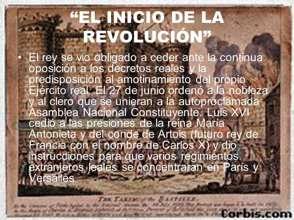 EL INICIO DE LA REVOLUCIÓN El rey se vio obligado a ceder ante la continua oposición a los decretos reales y la predisposición al amotinamiento del pr
