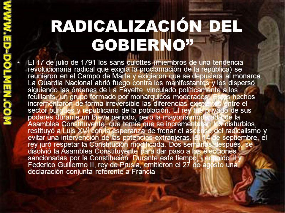 RADICALIZACIÓN DEL GOBIERNO El 17 de julio de 1791 los sans-culottes (miembros de una tendencia revolucionaria radical que exigía la proclamación de l